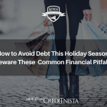 How to Avoid Debt This Holiday Season: Beware These 7 Common Financial Pitfalls