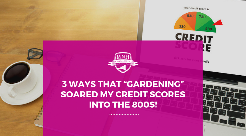 """3 Ways that """"Gardening"""" Soared My Credit Scores into the 800s!"""