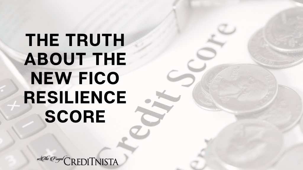 The Truth About the New FICO Resilience Score