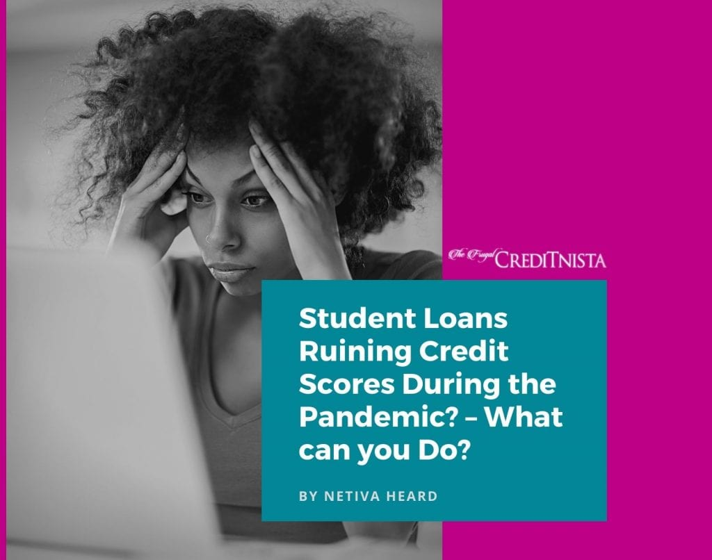 Student Loans Ruining Credit Scores During the Pandemic? – What can you Do?