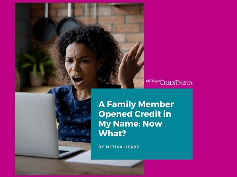 A Family Member Opened Credit in My Name: Now What?