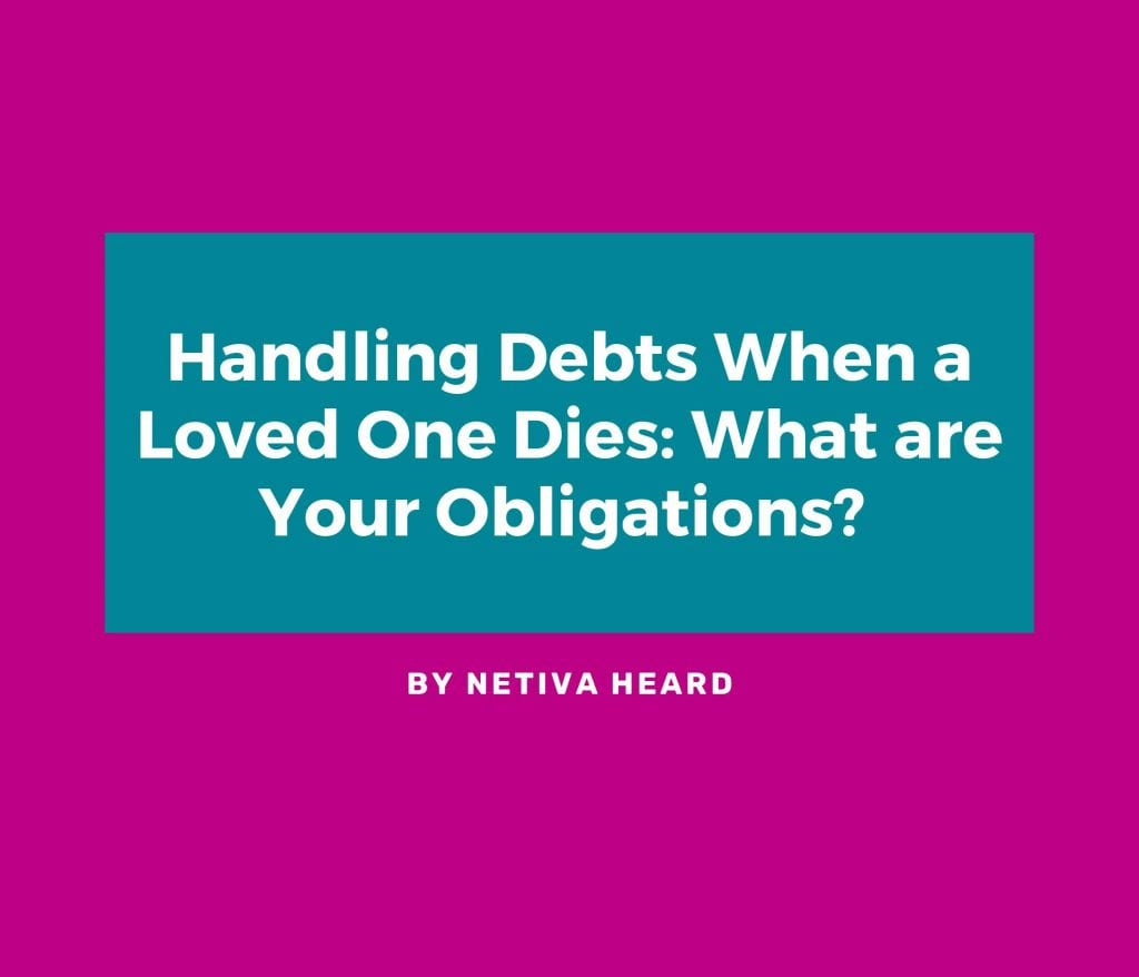 Handling Debts When a Loved One Dies: What are Your Obligations?