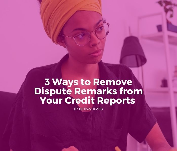 3 Ways to Remove Dispute Remarks from Your Credit Reports
