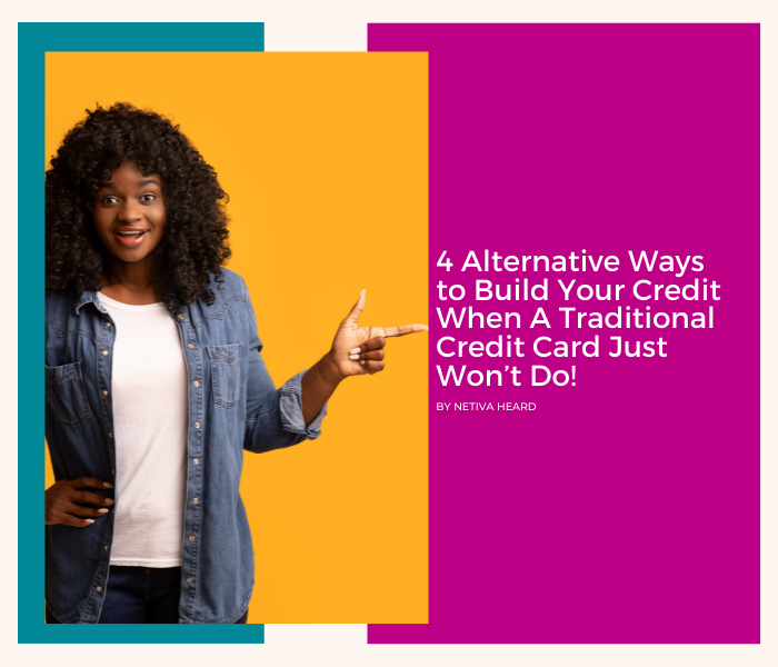 4 Alternative Ways to Build Your Credit When A Traditional Credit Card Just Won't Do!