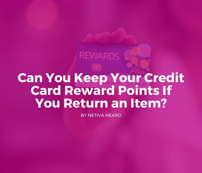 Can You Keep Your Credit Card Reward Points If You Return an Item?