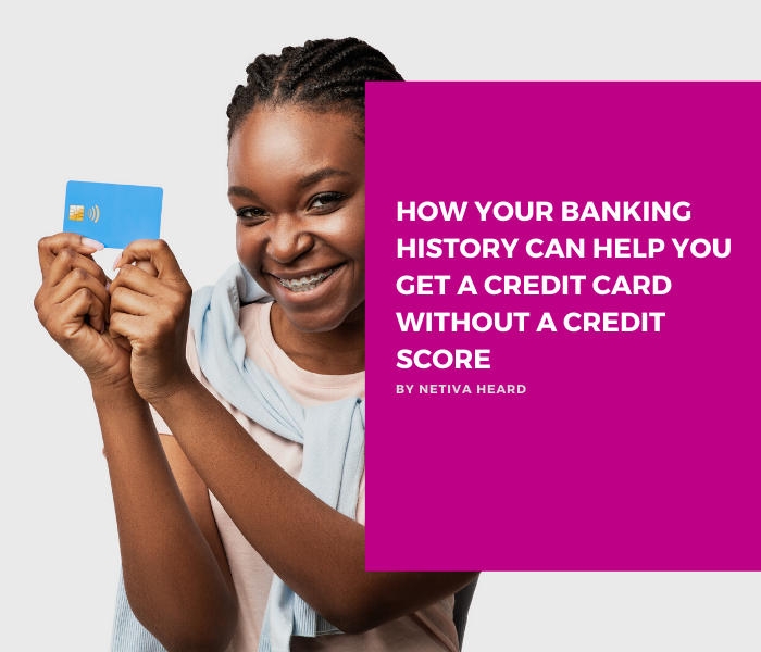 How Your Banking History Can Help You Get a Credit Card Without a Credit Score