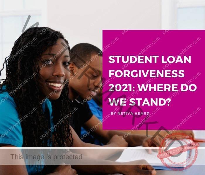 Student Loan Forgiveness 2021: Where Do We Stand?